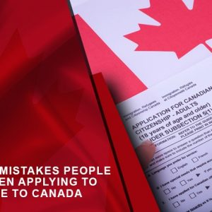 Mistakes To Avoid When Submitting Your Canada Immigration Application